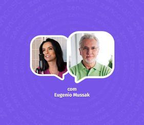 Autoconhecimento e inteligência emocional com Eugenio Mussak