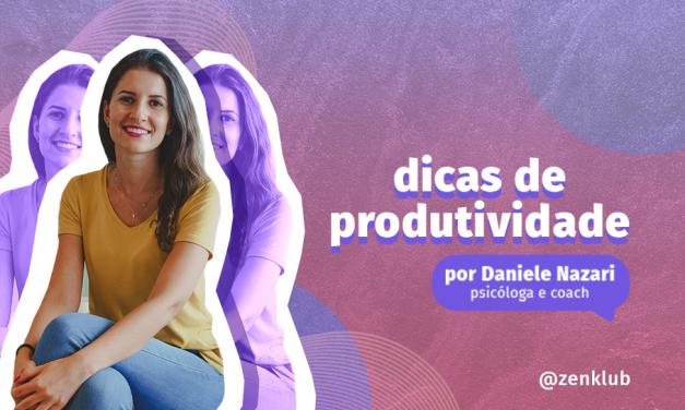 Dicas de Produtividade por Daniele Nazari, psicóloga e coach
